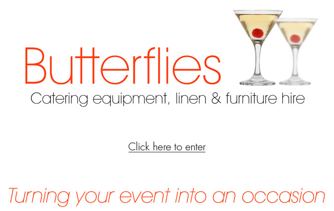 Butterflies Catering equipment, linen and furniture hire. Click to enter website.